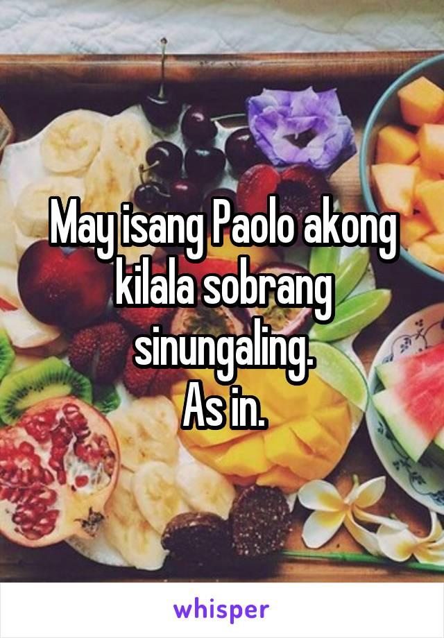 May isang Paolo akong kilala sobrang sinungaling. As in.