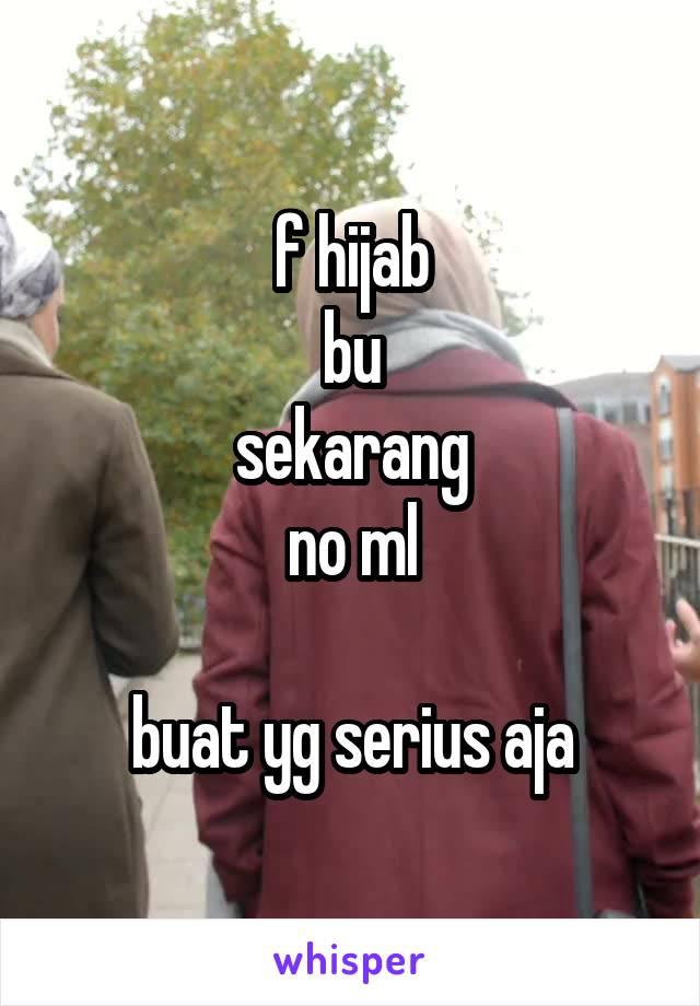 f hijab bu sekarang no ml  buat yg serius aja