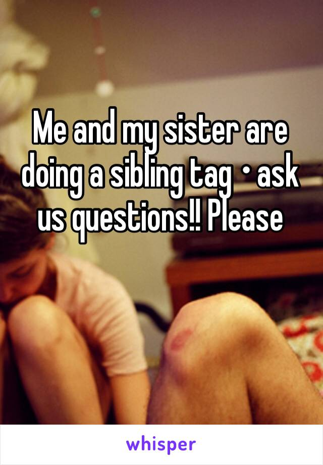 Me and my sister are doing a sibling tag • ask us questions!! Please