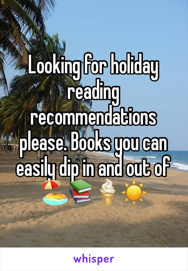 Looking for holiday reading recommendations please. Books you can easily dip in and out of 🏖📚🍦☀️