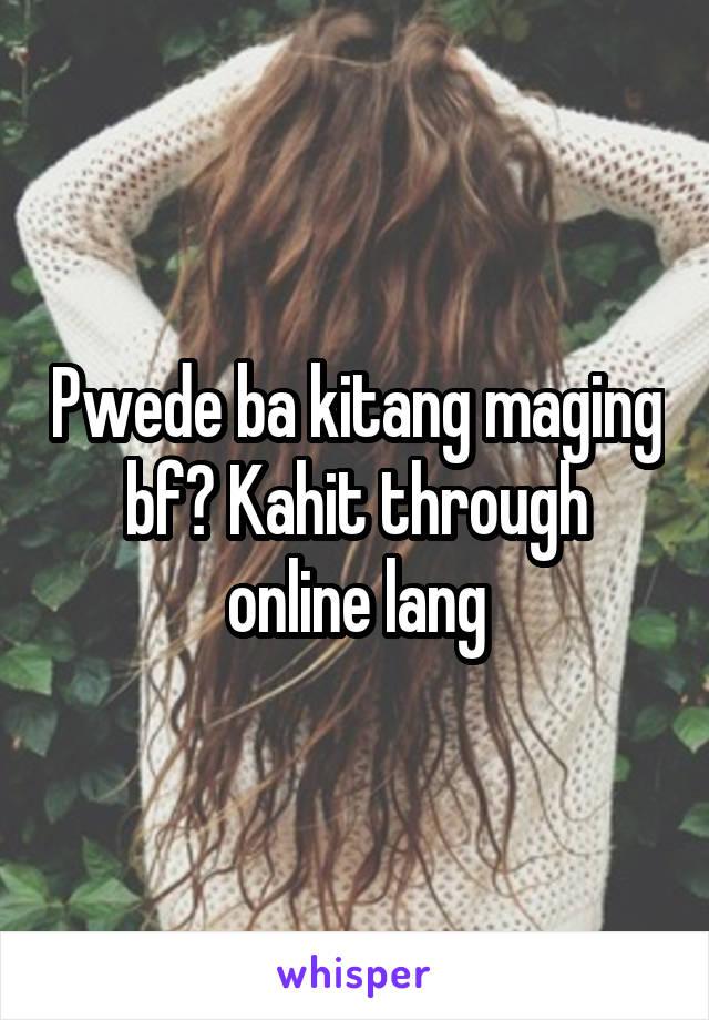 Pwede ba kitang maging bf? Kahit through online lang