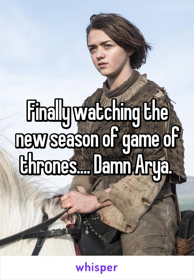 Finally watching the new season of game of thrones.... Damn Arya.