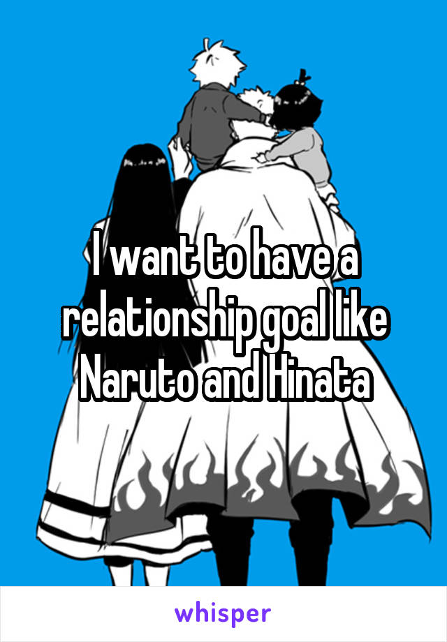 I want to have a relationship goal like Naruto and Hinata