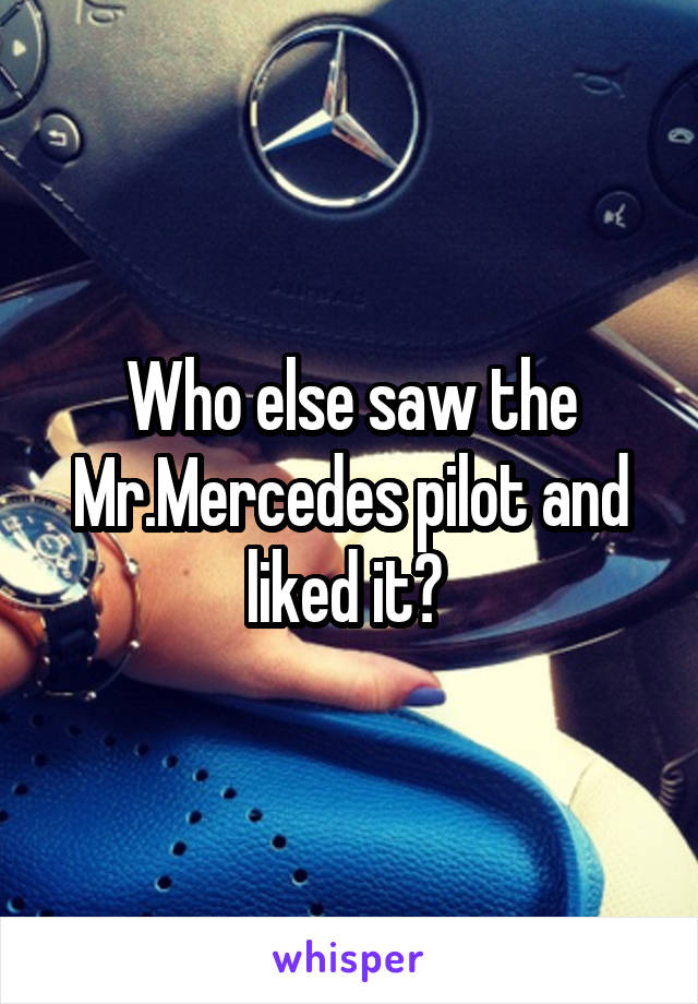 Who else saw the Mr.Mercedes pilot and liked it?