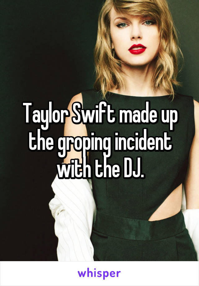 Taylor Swift made up the groping incident with the DJ.
