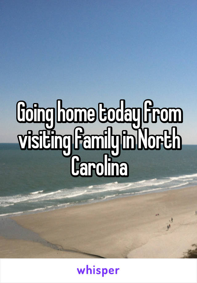 Going home today from visiting family in North Carolina