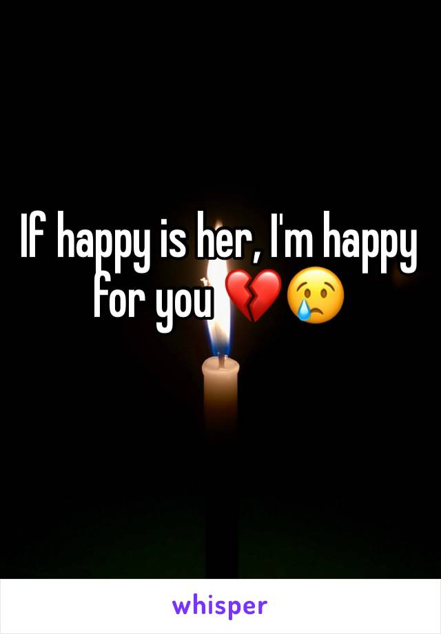 If happy is her, I'm happy for you 💔😢