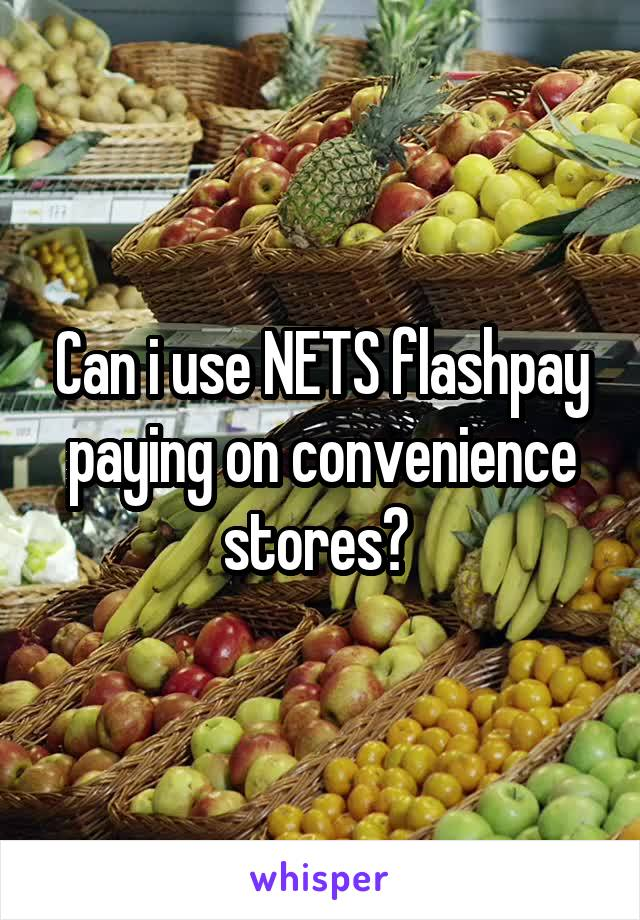 Can i use NETS flashpay paying on convenience stores?