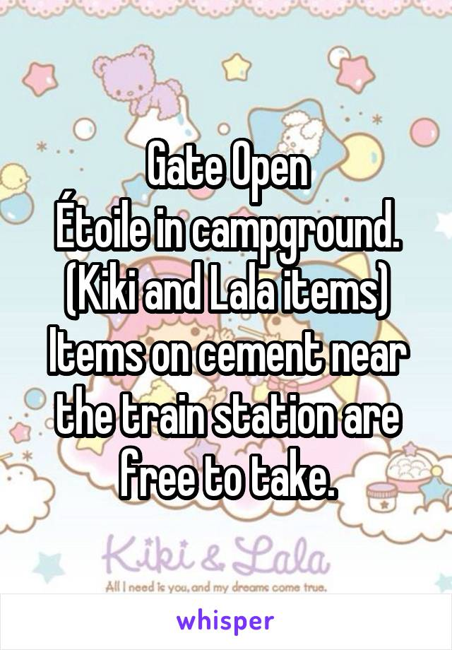 Gate Open Étoile in campground. (Kiki and Lala items) Items on cement near the train station are free to take.