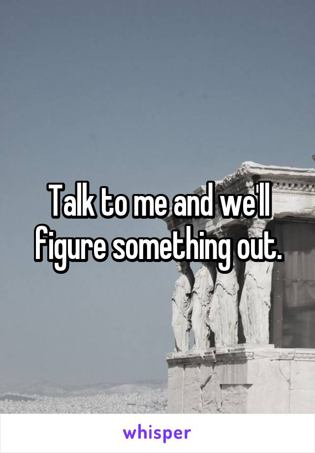 Talk to me and we'll figure something out.