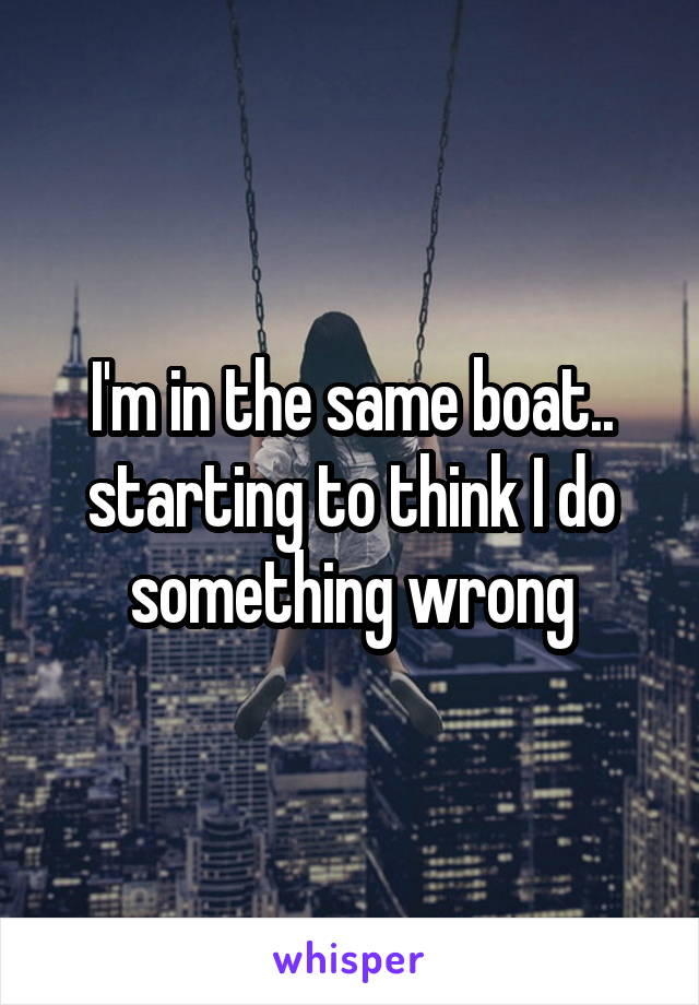 I'm in the same boat.. starting to think I do something wrong