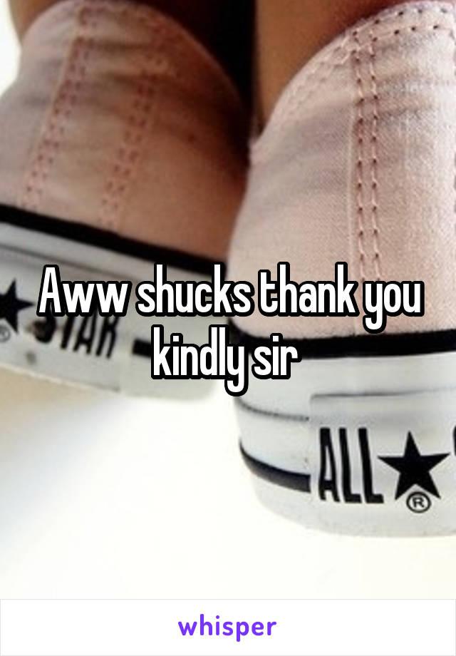 Aww shucks thank you kindly sir