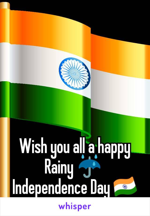 Wish you all a happy Rainy ☔  Independence Day 🇮🇳