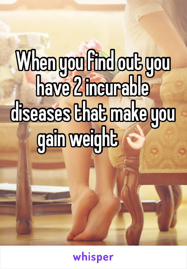 When you find out you have 2 incurable diseases that make you gain weight 👌🏻