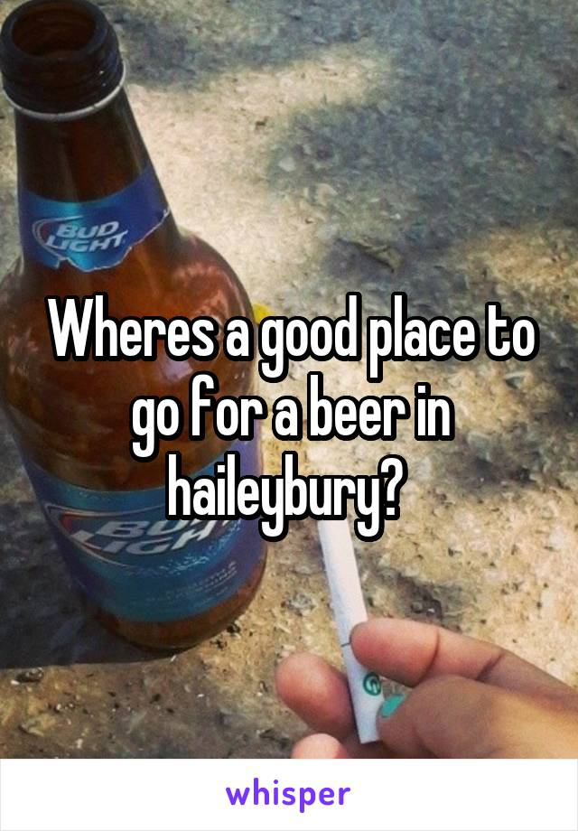 Wheres a good place to go for a beer in haileybury?