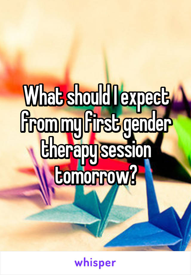 What should I expect from my first gender therapy session tomorrow?