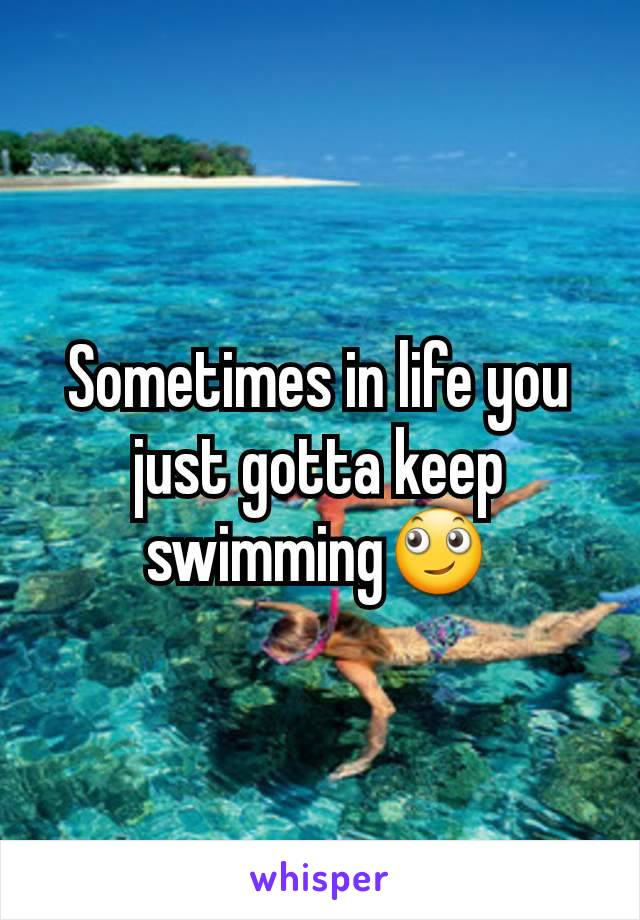 Sometimes in life you just gotta keep swimming🙄