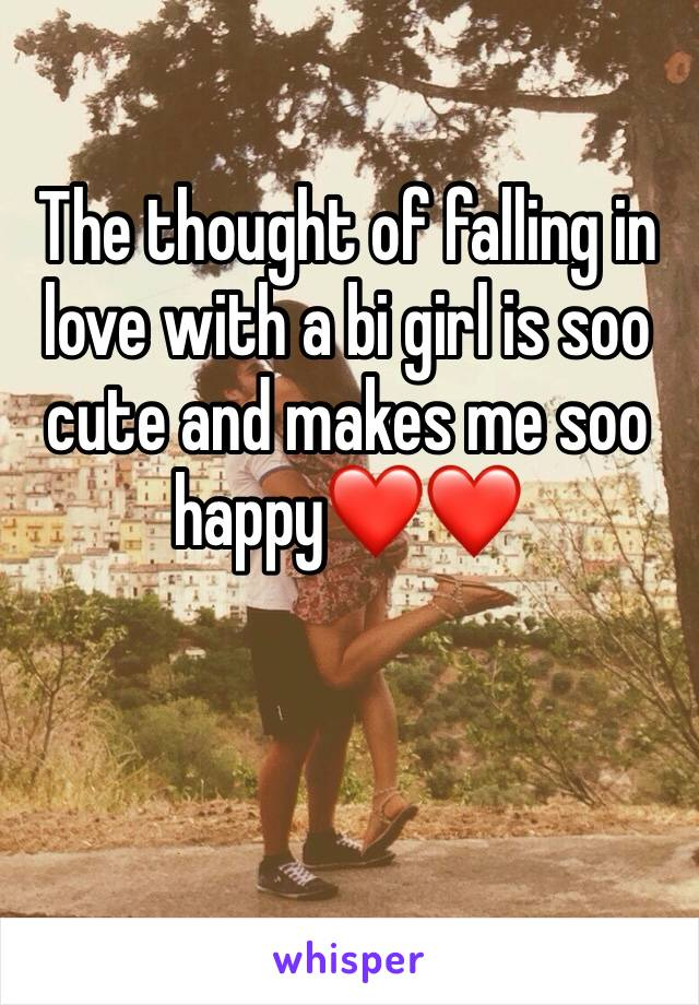 The thought of falling in love with a bi girl is soo cute and makes me soo happy❤❤