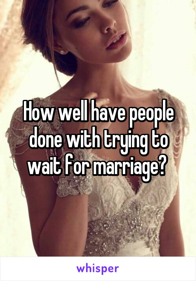 How well have people done with trying to wait for marriage?