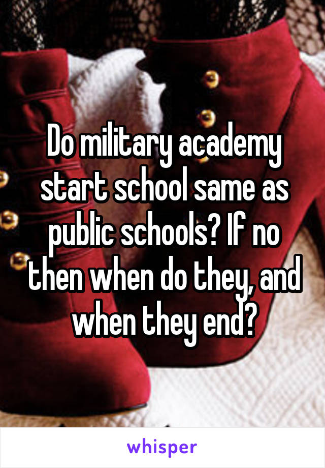 Do military academy start school same as public schools? If no then when do they, and when they end?