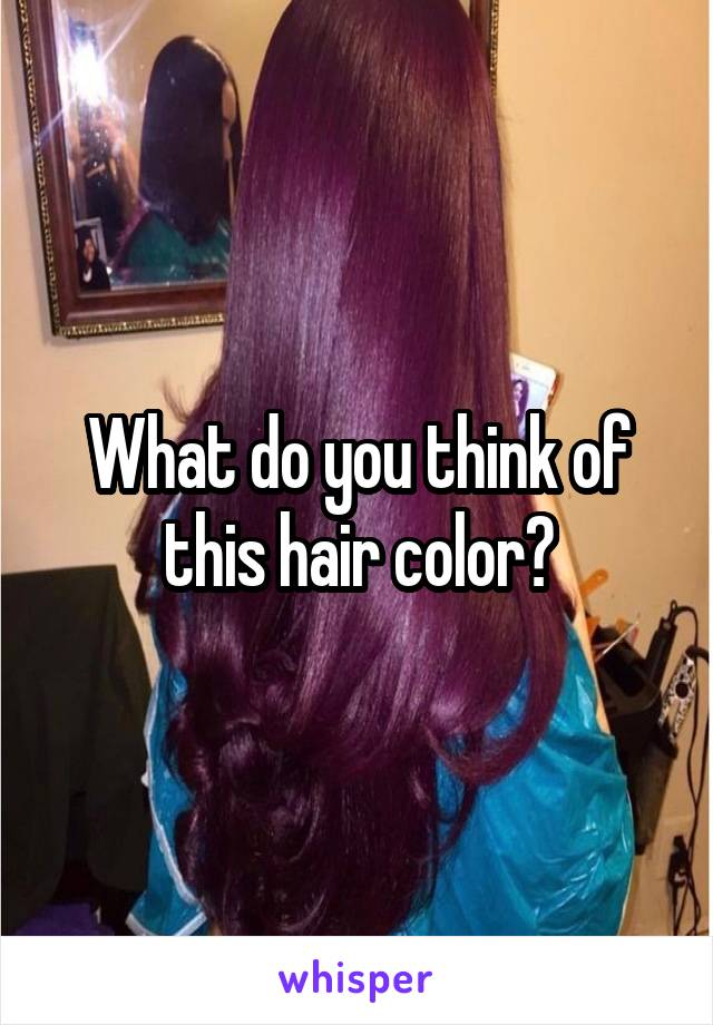 What do you think of this hair color?