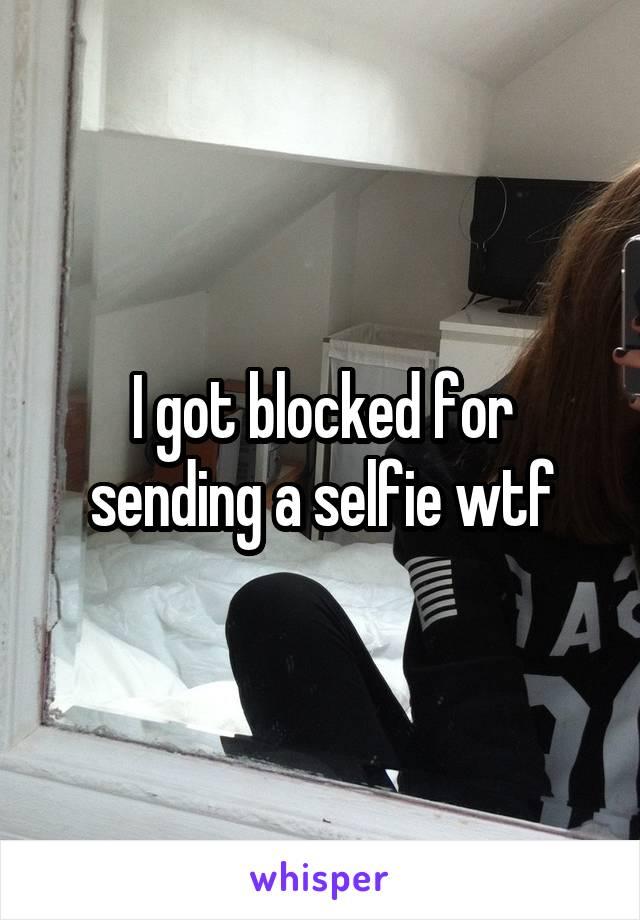 I got blocked for sending a selfie wtf