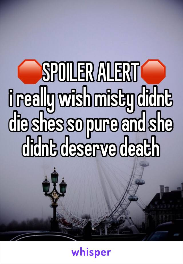 🛑SPOILER ALERT🛑 i really wish misty didnt die shes so pure and she didnt deserve death