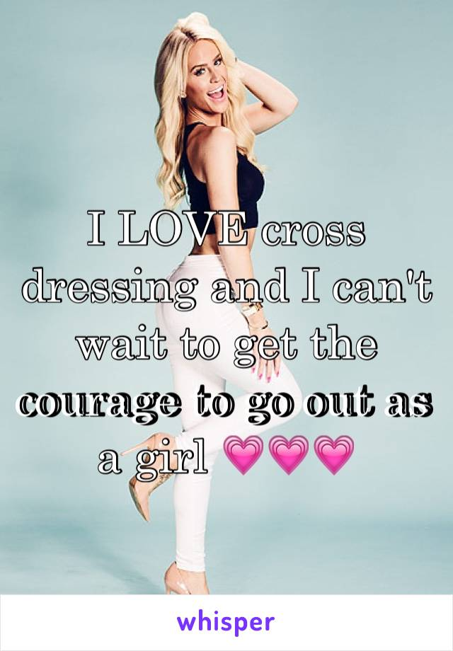 I LOVE cross dressing and I can't wait to get the courage to go out as a girl 💗💗💗