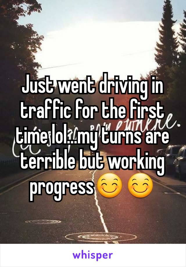 Just went driving in traffic for the first time lol...my turns are terrible but working progress😊😊