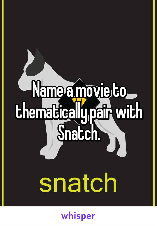 Name a movie to thematically pair with Snatch.