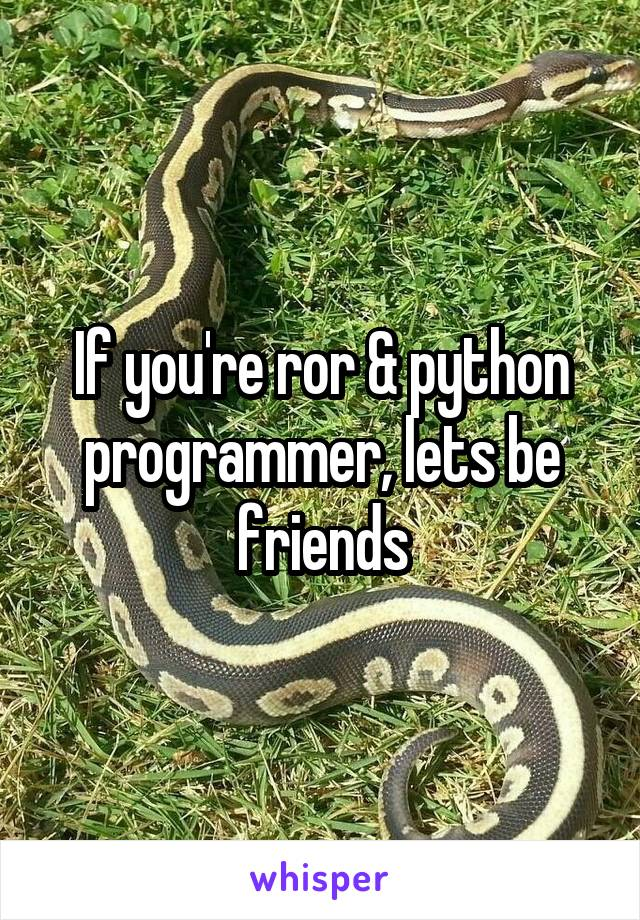 If you're ror & python programmer, lets be friends
