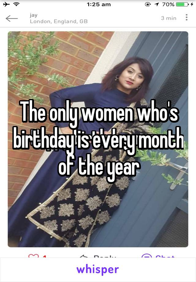 The only women who's birthday is every month of the year