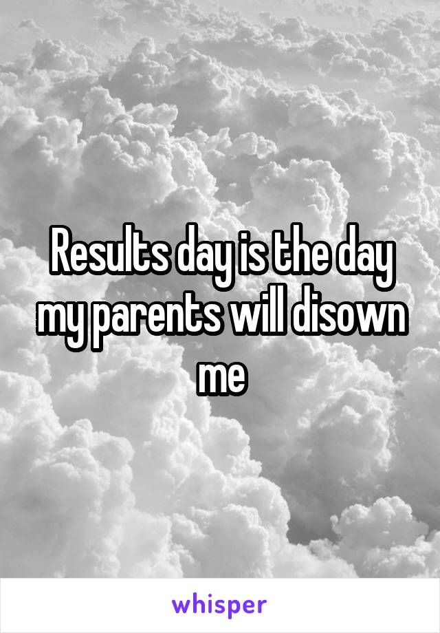 Results day is the day my parents will disown me