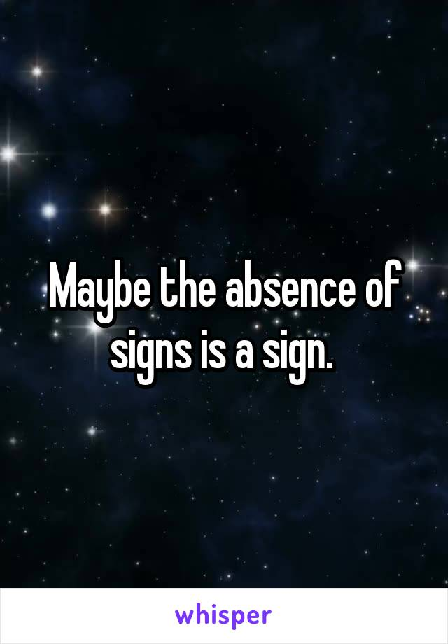 Maybe the absence of signs is a sign.
