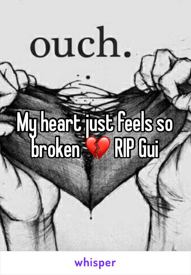 My heart just feels so broken 💔 RIP Gui
