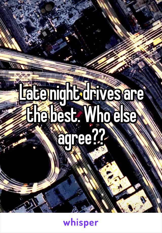 Late night drives are the best. Who else agree??