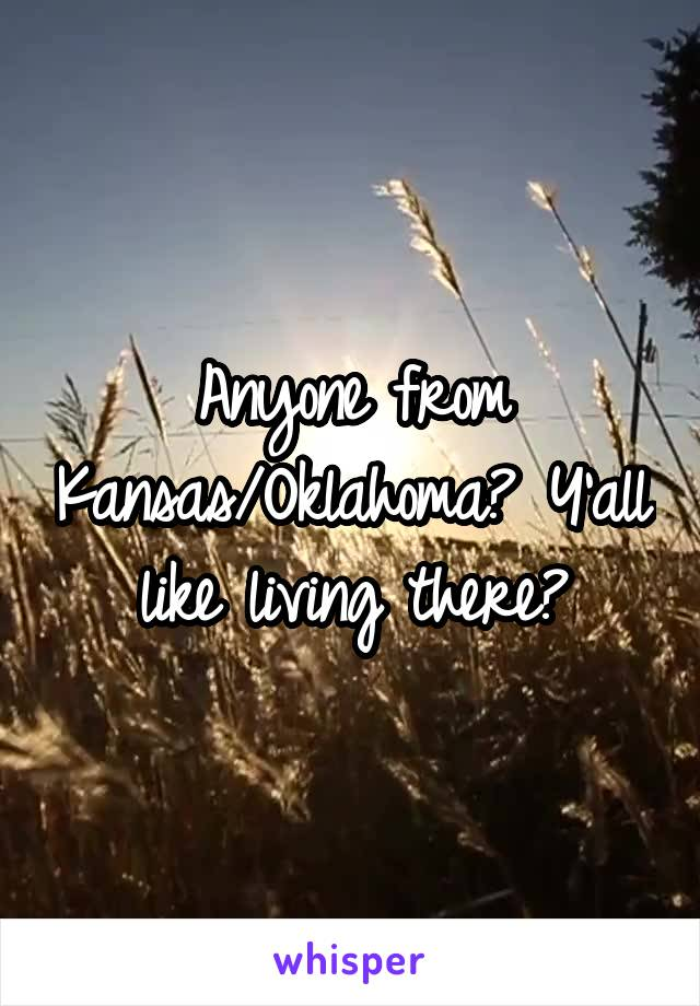 Anyone from Kansas/Oklahoma? Y'all like living there?