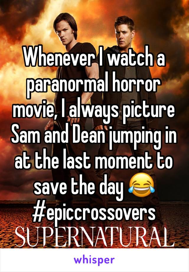Whenever I watch a paranormal horror movie, I always picture Sam and Dean jumping in at the last moment to save the day 😂 #epiccrossovers