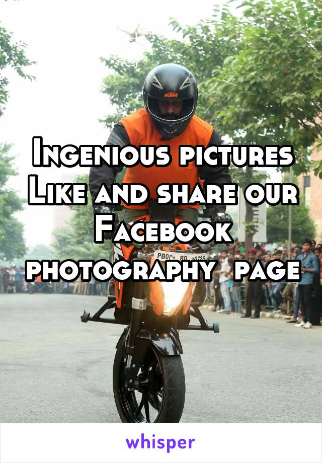 Ingenious pictures Like and share our Facebook photography  page