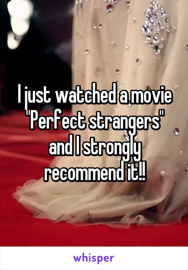 """I just watched a movie """"Perfect strangers"""" and I strongly recommend it!!"""