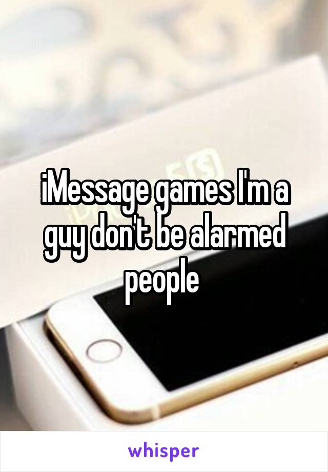iMessage games I'm a guy don't be alarmed people