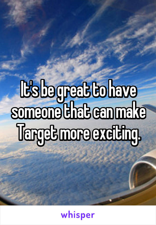 It's be great to have someone that can make Target more exciting.