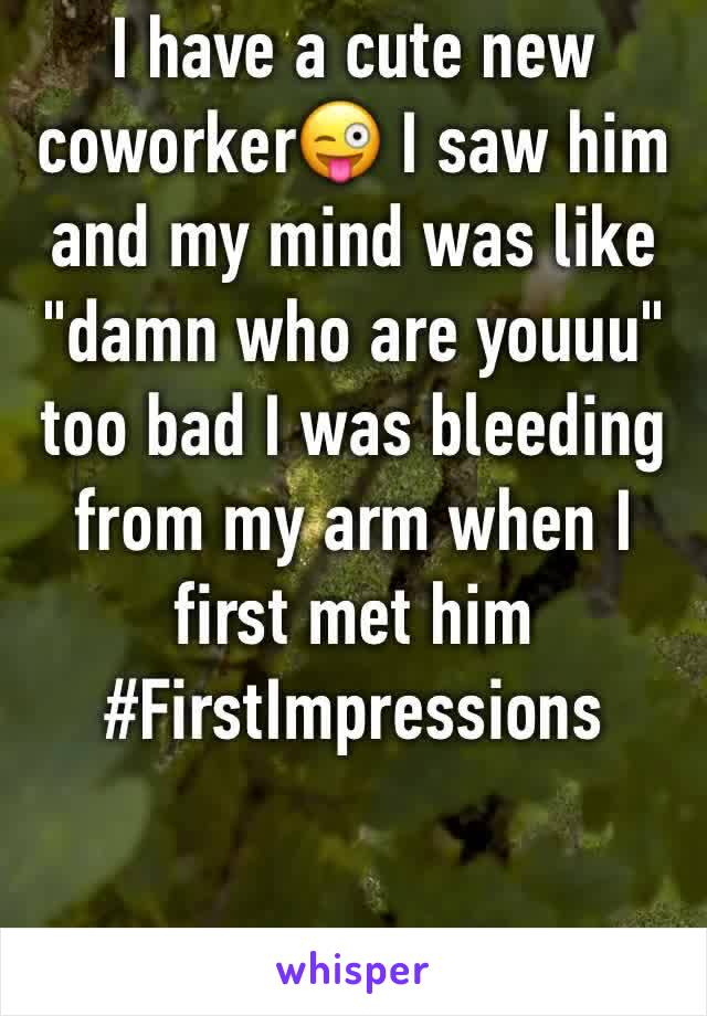 """I have a cute new coworker😜 I saw him and my mind was like """"damn who are youuu"""" too bad I was bleeding from my arm when I first met him #FirstImpressions"""