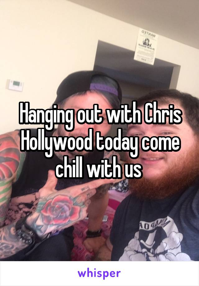 Hanging out with Chris Hollywood today come chill with us