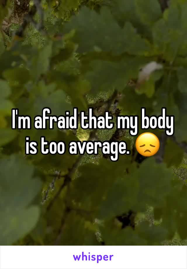 I'm afraid that my body is too average. 😞