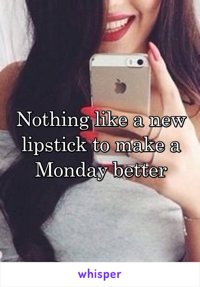 Nothing like a new lipstick to make a Monday better