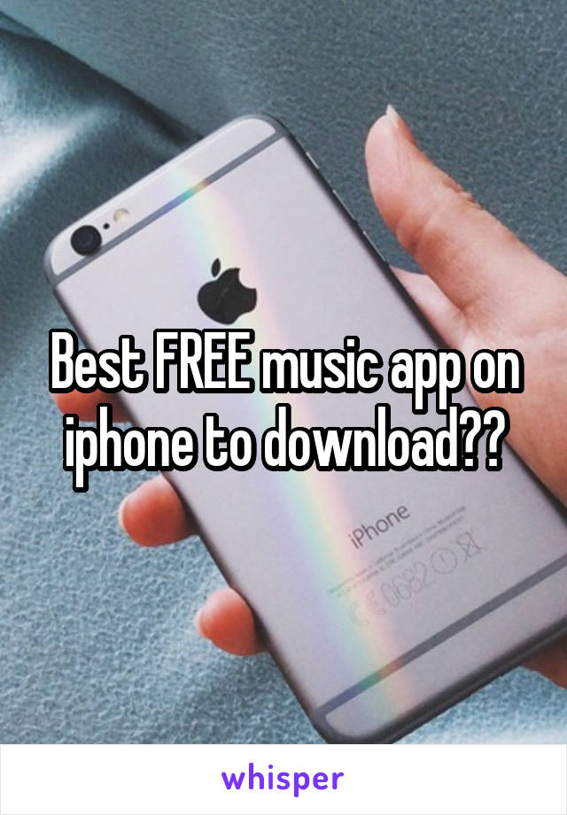 Best FREE music app on iphone to download??