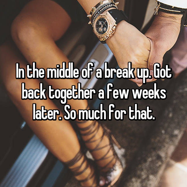 In the middle of a break up. Got back together a few weeks later. So much for that.