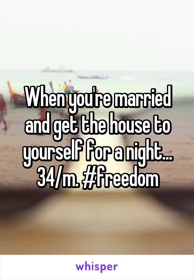 When you're married and get the house to yourself for a night... 34/m. #freedom