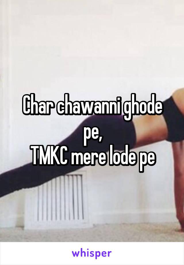Char chawanni ghode pe, TMKC mere lode pe